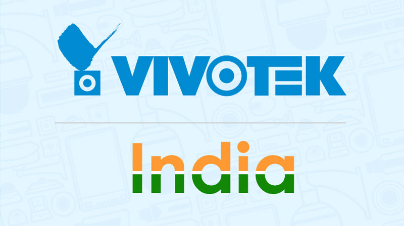 VIVOTEK eyeing to double revenue growth in India by 2019