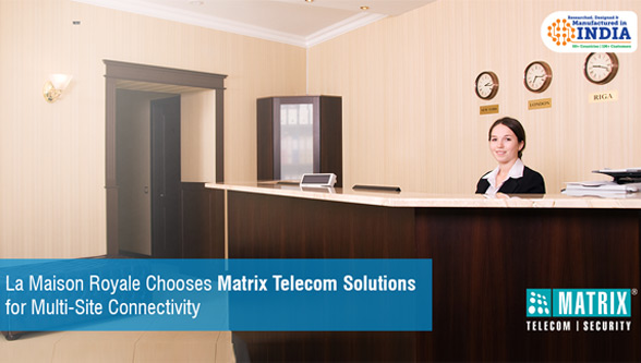 La Maison Royale Chooses Matrix Telecom Solutions for Multi-Site Connectivity