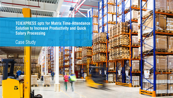 TCIEXPRESS opts for Matrix Time-Attendance Solution